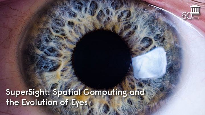 SuperSight: Spatial Computing and the Evolution of Eyes